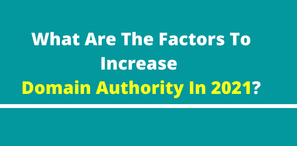What are the factors to increase Domain authority in 2021